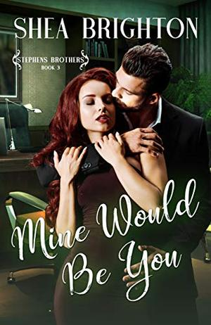 Mine Would Be You by Shea Brighton