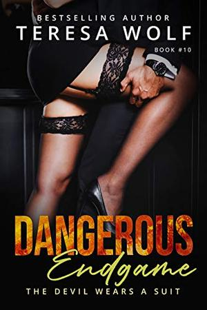 Dangerous Endgame: An Alpha Billionaire Romance with a Side of Mystery by Teresa Wolf
