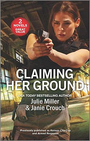 Claiming Her Ground by Julie Miller, Janie Crouch
