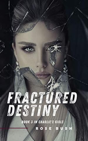 Fractured Destiny by Rose Bush