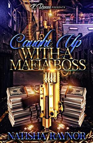 Caught Up With A Mafia Boss by Natisha Raynor