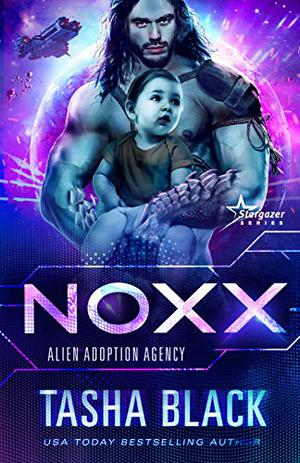 Noxx: Alien Adoption Agency #1 by Tasha Black