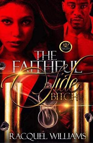 THE FAITHFUL SIDE BITCH by Racquel Williams