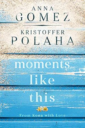 Moments Like This (From Kona With Love) by Anna Gomez, Kristoffer Polaha
