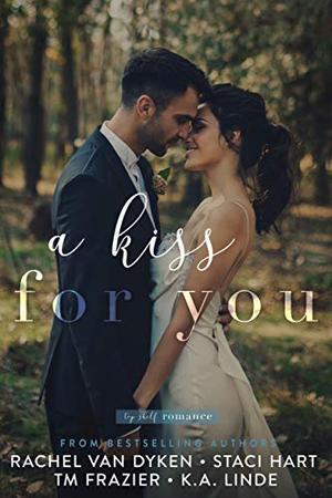 A Kiss For You by Rachel Van Dyken, Staci Hart, T.M. Frazier, K.A. Linde, Top Shelf Romance