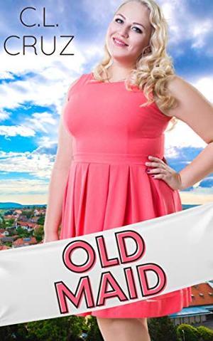 Old Maid: A Small Town Curvy Girl Romance by C.L. Cruz