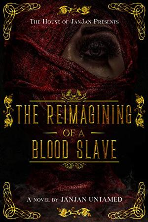 The Reimagining of a Blood Slave by JanJan Untamed