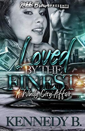 Loved By The Finest: A Windy City Affair by Kennedy B.