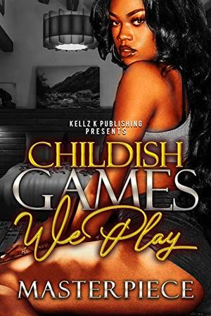 Childish Games We Play: An Urban Romance by Masterpiece