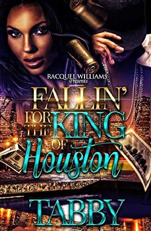 FALLIN' FOR THE KING OF HOUSTON by Tabby