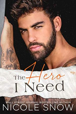 The Hero I Need: A Small Town Romance by Nicole Snow
