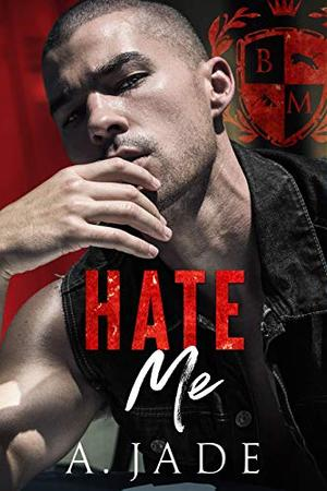 Hate Me : A Stepbrother Bully Romance by Ashley Jade