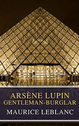 Arsène Lupin, gentleman-burglar ( Movie Tie-in) by Maurice Leblanc, MyBooks Classics