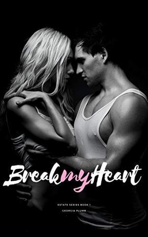 Break my heart by Georgia Plumb
