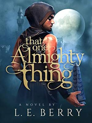 That One Almighty Thing by L.E. Berry