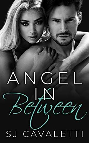 Angel In Between: New Adult Romance on the Path Less Taken by S.J. Cavaletti