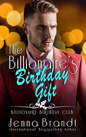 The Billionaire's Birthday Gift: by Jenna Brandt