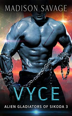 Vyce: A Dark Alien Abduction Romance Series by Madison Savage