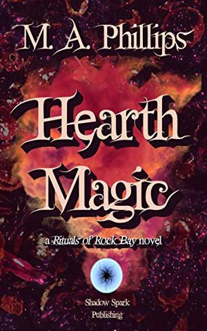 Hearth Magic by M.A. Phillips