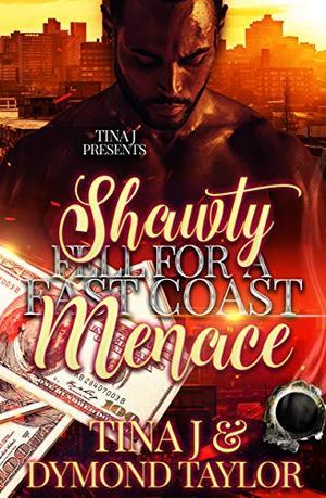 Shawty Fell For a East Coast Menace by Tina J, Dymond T