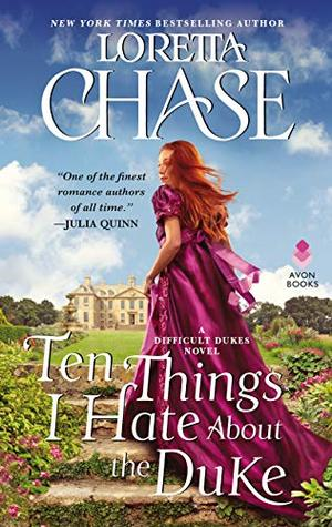 Ten Things I Hate About the Duke: A Difficult Dukes Novel by Loretta Chase