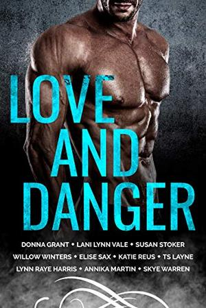 Love and Danger: TEN Book Boxed Set by Susan Stoker, Willow Winters, Katie Reus, Donna Grant, Lynn Raye Harris, Skye Warren, Elise Sax, TS Layne, Lani Lynn Vale, Annika Martin