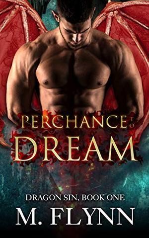 Perchance to Dream: Dragon Sin #1 (Dragon Shifter Romance) by Mac Flynn