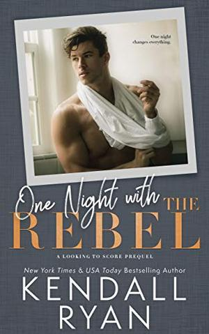 One Night with the Rebel (Looking to Score) by Kendall Ryan
