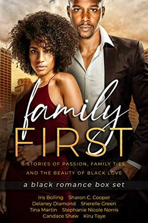 Family First: a Black Romance Box Set by Iris Bolling, Sharon C. Cooper, Delaney Diamond, Sherelle Green, Tina Martin, Stephanie Nicole Norris, Candace Shaw, Kiru Taye