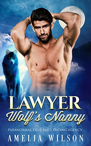 Lawyer Wolf's Nanny: Wolf Shifter Romance (Paranormal True Mate Dating Agency) by Amelia Wilson
