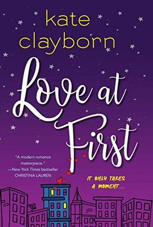 Love at First: An Uplifting and Unforgettable Story of Love and Second Chances by Kate Clayborn