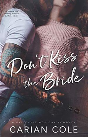 Don't Kiss the Bride: An Age Gap, Marriage of Convenience Romance by Carian Cole
