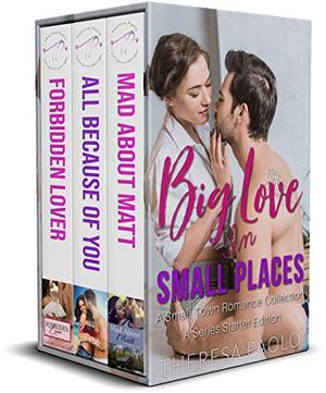 Big Love in Small Places: A Series Starter Bundle: A Sexy Small Town Romance Collection by Theresa Paolo