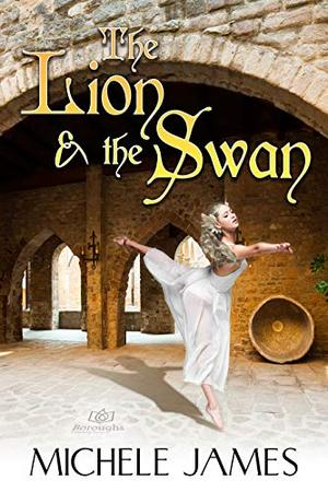 The Lion & the Swan by Michele James