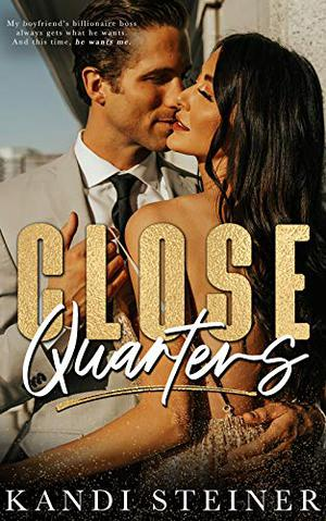 Close Quarters: A Billionaire Romance by Kandi Steiner