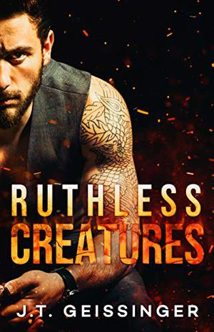 Ruthless Creatures: A Billionaire Romance by J.T. Geissinger