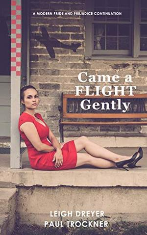 Came a Flight Gently: A Modern Pride and Prejudice Continuation by Leigh Dreyer, Paul Trockner, Christina Boyd