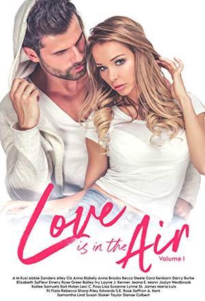 Love Is In the Air Volume 1 by Susan Stoker, A.M. Kusi, Abbie Zanders, Alley Ciz, Anna Blakely, Anna Brooks, Becca Steele, Cora Kenborn, Darcy Burke, Elizabeth SaFleur