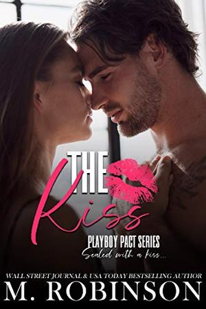 The Kiss : Friends to Lovers Romance (Playboy Pact) by M. Robinson
