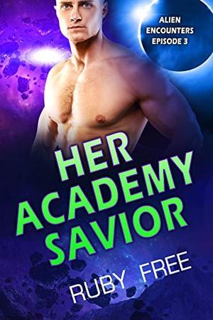 Her Academy Savior: A Scifi Romance by Ruby Free