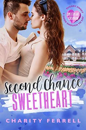 Second Chance Sweetheart (Sweetheart, Colorado) by Charity Ferrell