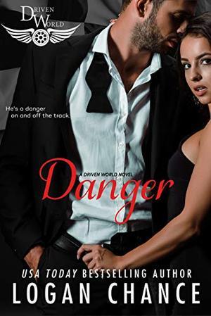 Danger: A Driven World Novel (The Driven World) by Logan Chance