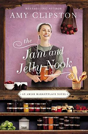 The Jam and Jelly Nook (An Amish Marketplace Novel) by Amy Clipston