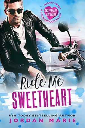 Ride Me Sweetheart (Sweetheart, Colorado) by Jordan Marie