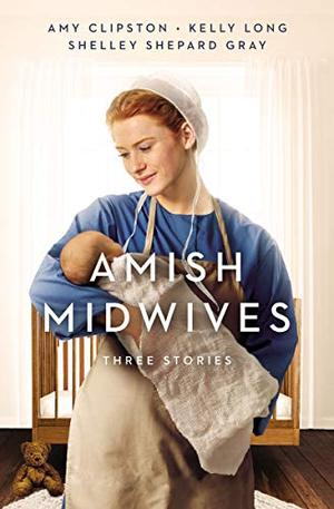 Amish Midwives: Three Stories by Amy Clipston, Shelley Shepard Gray, Kelly Long