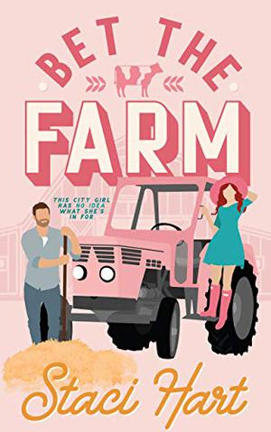 Bet The Farm: an enemies to lovers small town romance by Staci Hart