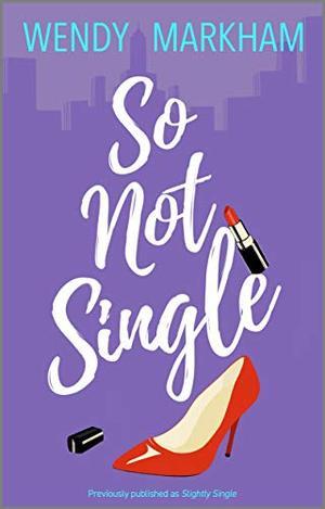 So Not Single by Wendy Markham, Wendy Corsi Staub