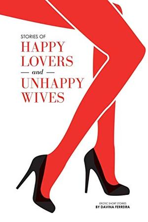 Stories of Happy Lovers & Unhappy Wives by Davina Ferreira