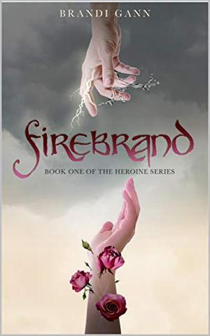 Firebrand : Book One of the Heroine Series by Brandi Gann