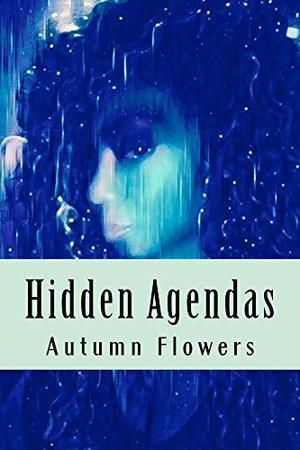 Hidden Agendas by Autumn Flowers